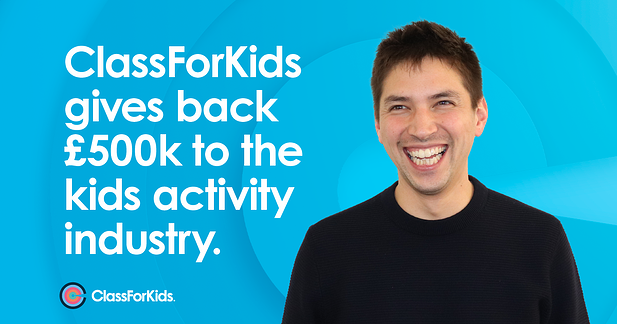 ClassForKids gives back £500k to the kids activity industry.