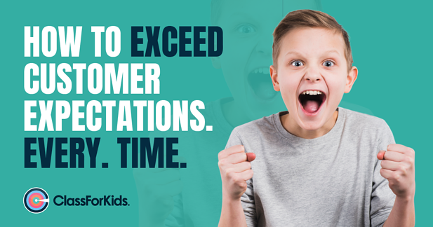 How To Exceed Customer Expectations. Every. Time.